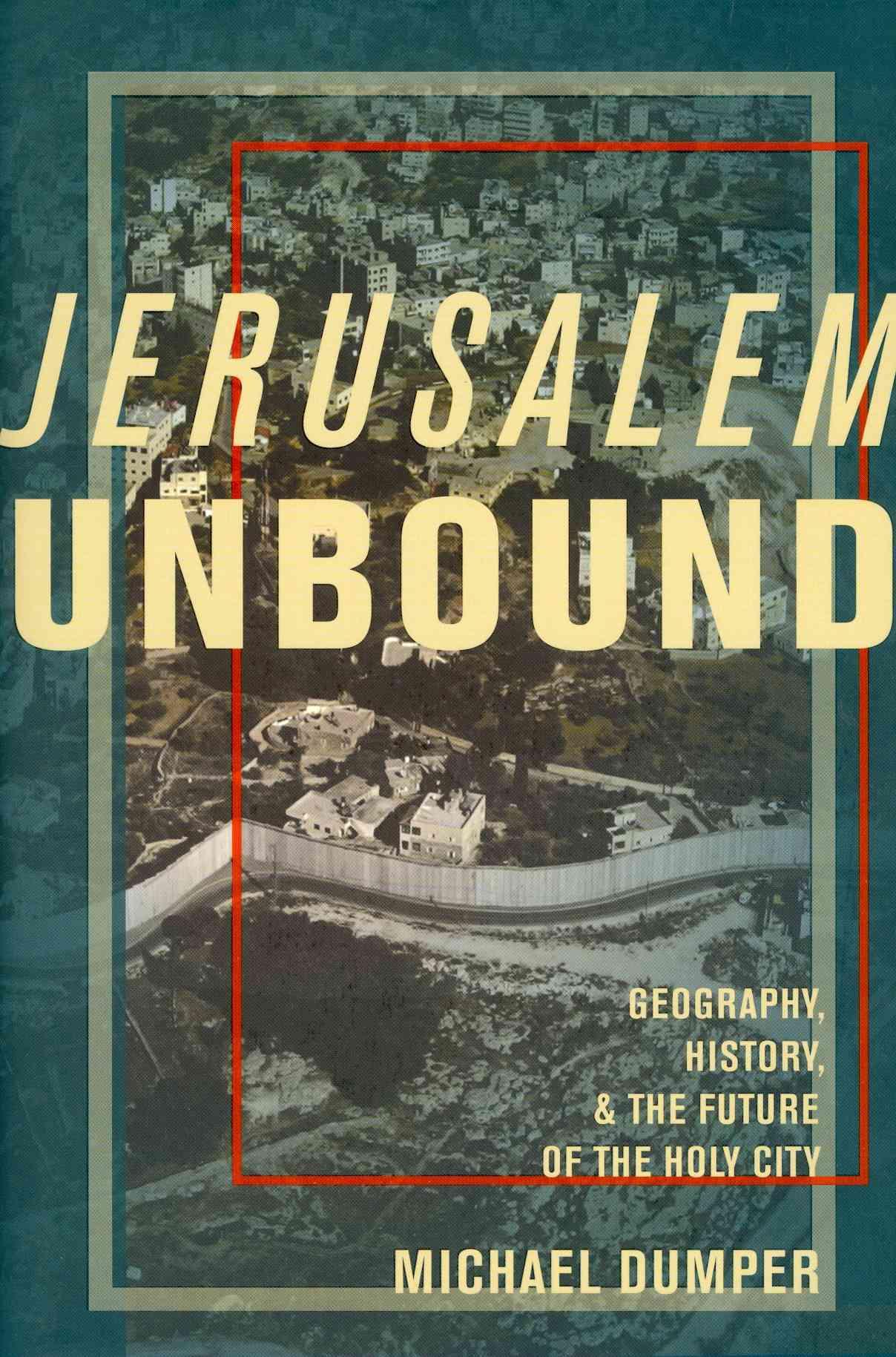 Jerusalem Unbound By Dumper, Michael
